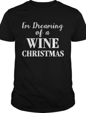 I'm Dreaming Of A Wine Christmas T Shirt