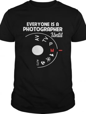 Everyone Is A Photographer Until Manual Mode Shirt
