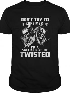 Don't Try To Figure Me Out I'm A Special Kind Of Twisted Shirt