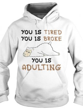 Llama You is tired you is broke you is adulting shirt