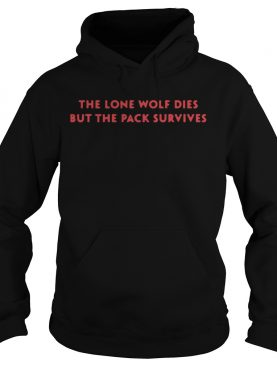 The Lone Wolf Dies but the pack survives t shirt