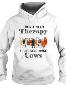 I don't need therapy i just need more cows shirt