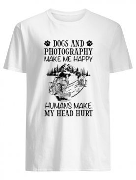 Dogs And Photography Make Me Happy Humans Make My Head Hurt shirt