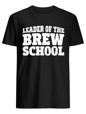 Saint Patrick's Day Leader Of The Brew School Shirt