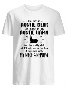 Im Not An Auntie Bear Im More Of An Auntie Llama My Niece And Nephew shirt