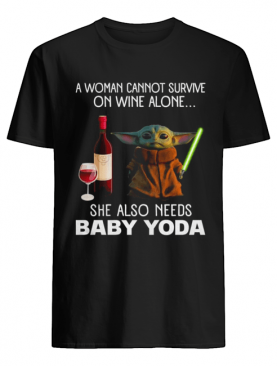 A woman cannot survive on wine alone she also needs baby Yoda shirt