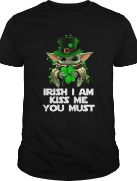 Baby Yoda Irish I am kiss me you must shirt