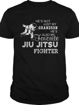 He's Not Just My Grandson He's Also My Favorite Jiu Jitsu Fighter Shirt