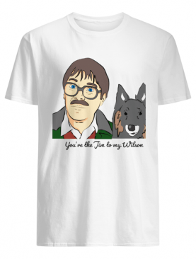 You're The Jim To Wilson Shirt