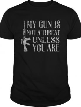 My gun is not a threat unless you are shirt