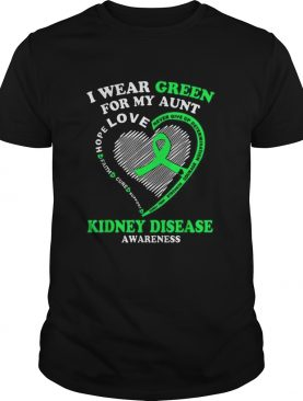 I Wear Green For My Aunt Kidney Disease Awareness shirt