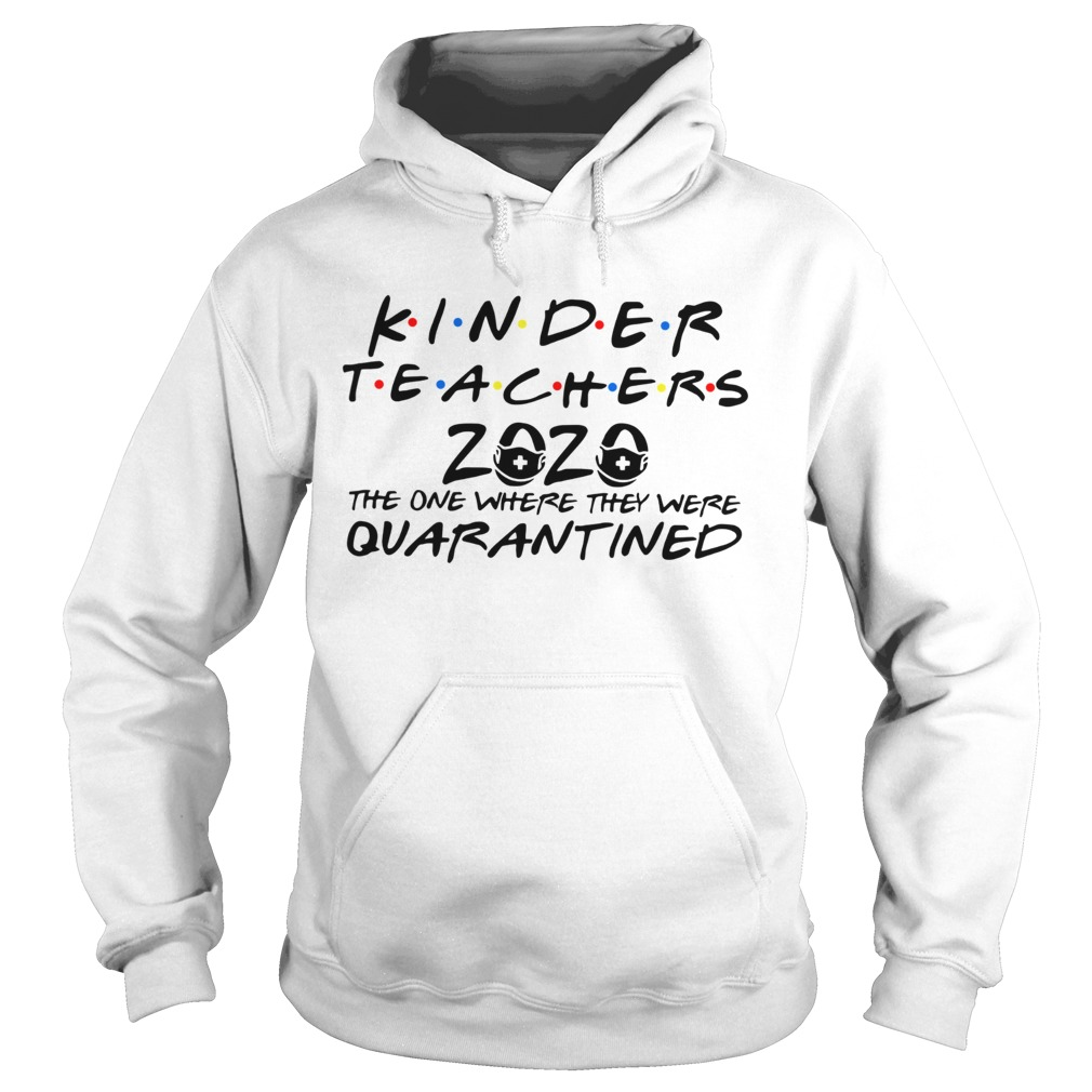 Kinder Teacher 2020 the one where they were quarantined Hoodie