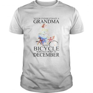 Never underestimate a grandma with a bicycle who was born in December  Unisex