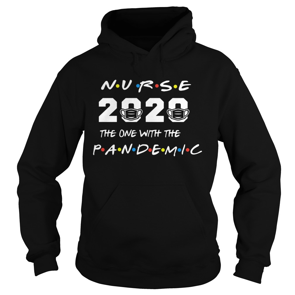 Nurse 2020 the one with the pandemic Hoodie