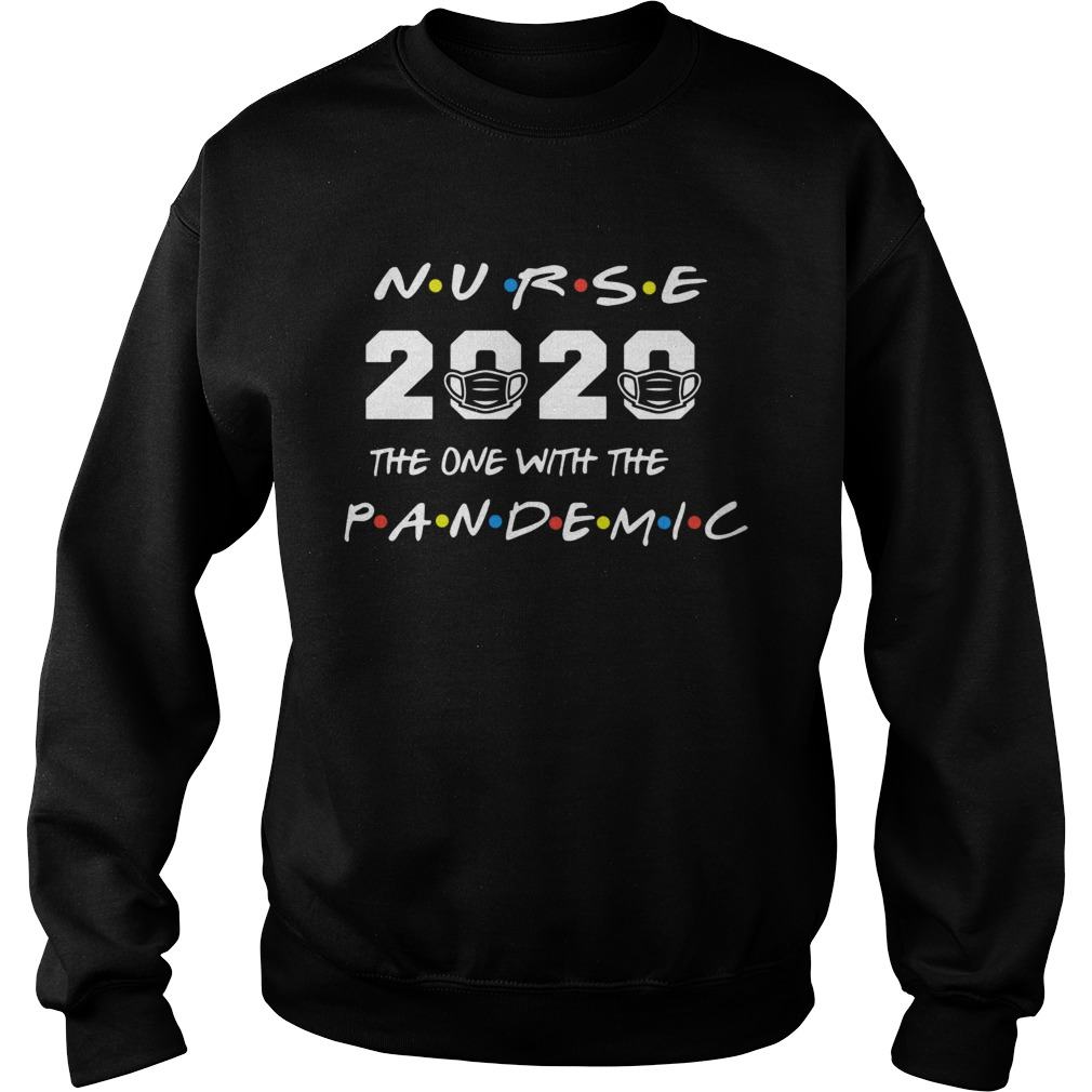 Nurse 2020 the one with the pandemic Sweatshirt