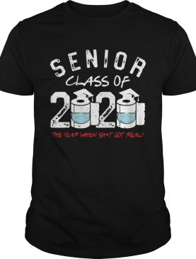 Senior Class of 2020 The Year When Shit Got Real Graduation shirt