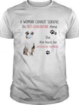 A Woman Cannot Survive On Self Quarantine Alone She Also Needs Her Australian Shepherd shirt