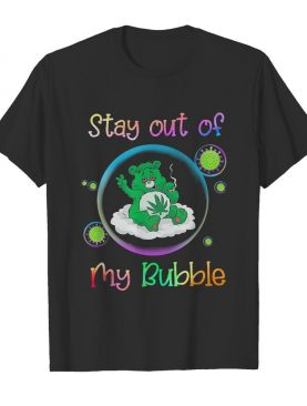 Bear smoking weed stay out of my bubble coronavirus shirt