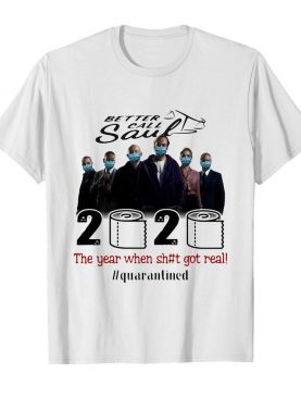 Better call saul movie 2020 the year when shit got real quarantined toilet paper mask covid-19 shirt