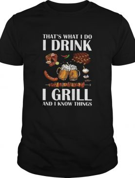 Drink Grill And Know Things shirt