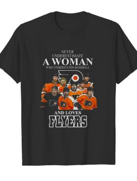 Good Never Underestimate A Woman Who Understands Baseball And Loves Flyers shirt