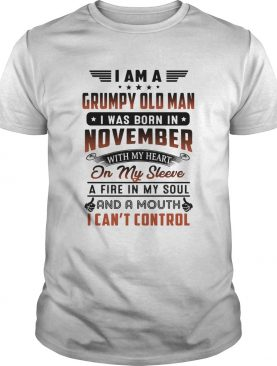 I am a grumpy old man i was born in november with my heart on my sleeve a fire in my soul and a mou