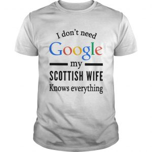Just For LOLs Joke Mens I Dont Need Google My Wife Knows Everything  Unisex