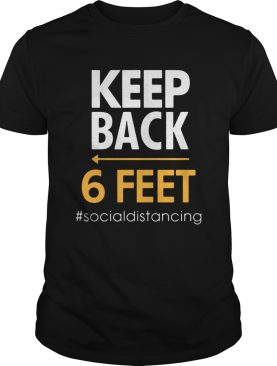 Keep Back 6 Feet socialdistancing shirt