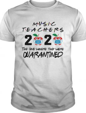 Music teachers 2020 the one where they were quarantined apple mask covid19 shirt