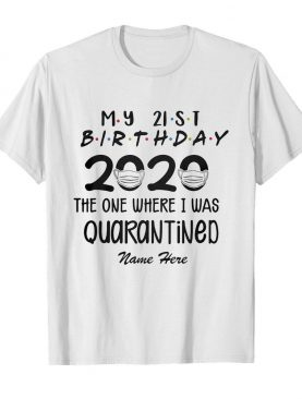 My 21st birthday 2020 mask the one where I was quarantined name here shirt