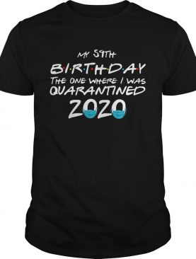My 59th Birthday The One Where I Was Quarantined 2020 shirt