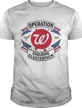 Operations covid 19 Washington Nationals 2020 enduring clusterfuck shirt