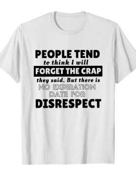 People Tend To Think I Will Forget shirt