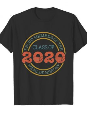 Proud member of the class 2020 we made history mask covid-19 shirt