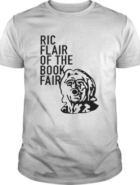 Ric Flair Of The Book Fair shirt