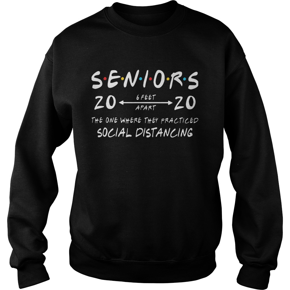 Seniors 2020 6 feet apart the one where they practiced social distancing  Sweatshirt