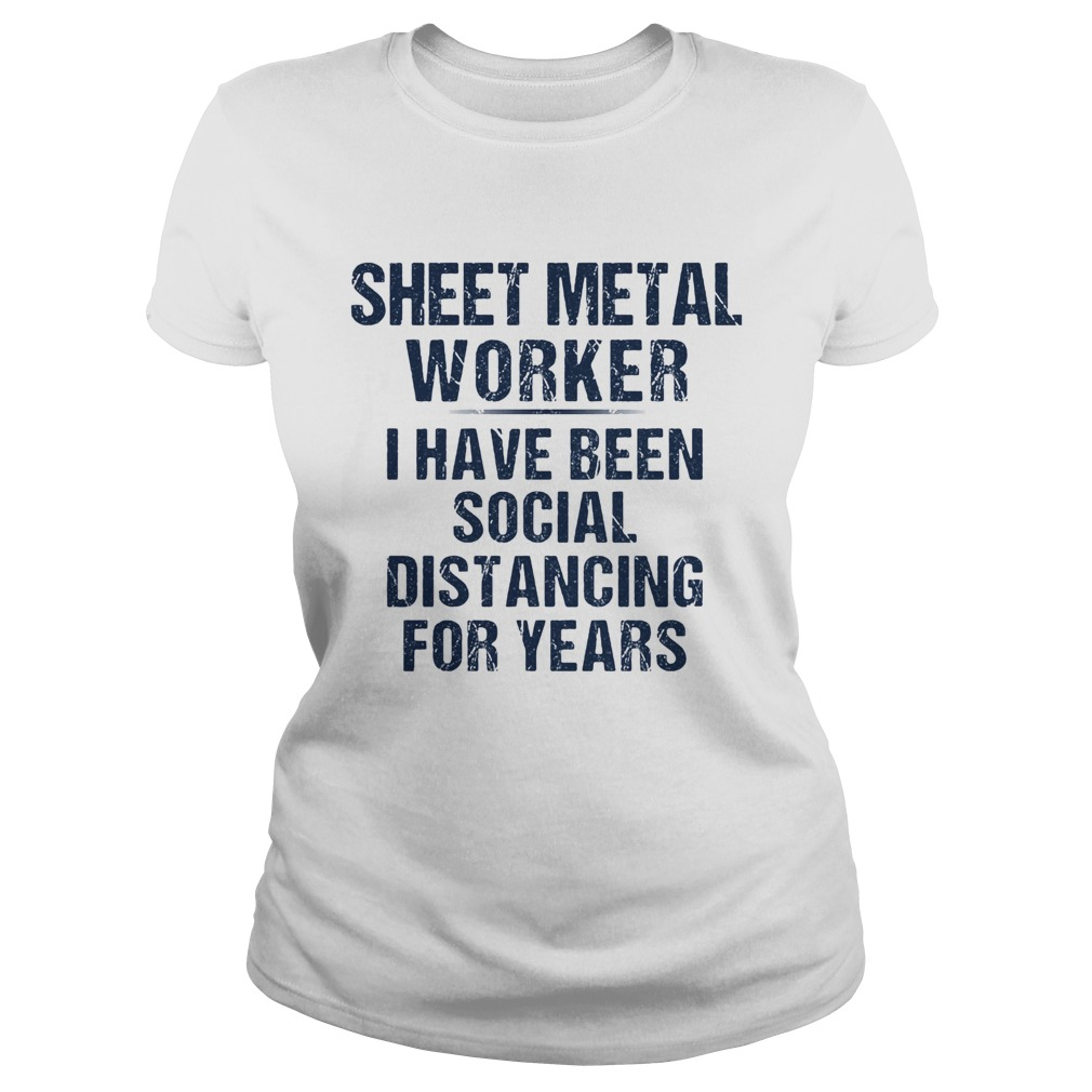 Sheet metal worker I have been social distancing for years  Classic Ladies