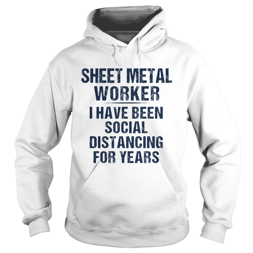 Sheet metal worker I have been social distancing for years  Hoodie