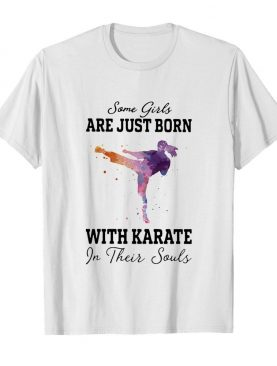 Some girl are just born with karate in their souls shirt
