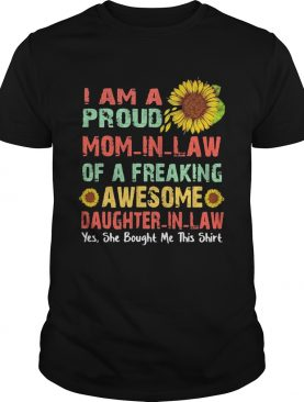 Sunflower i am a proud mom in law of a freaking awesome daughter in law yes she bought me this shir