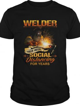 Welder I Have Been Social Distancing For Years shirt