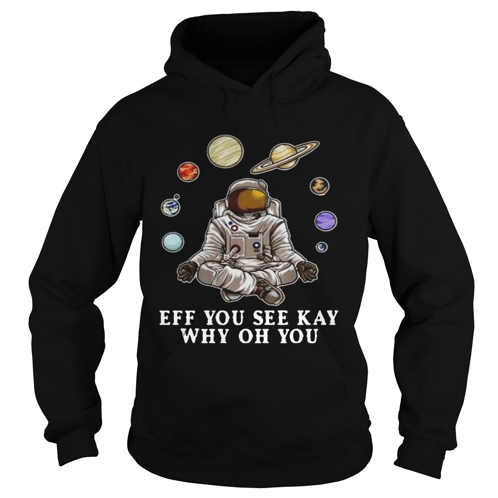 Astronaut Yoga Eff You See Kay Why Oh You  Hoodie