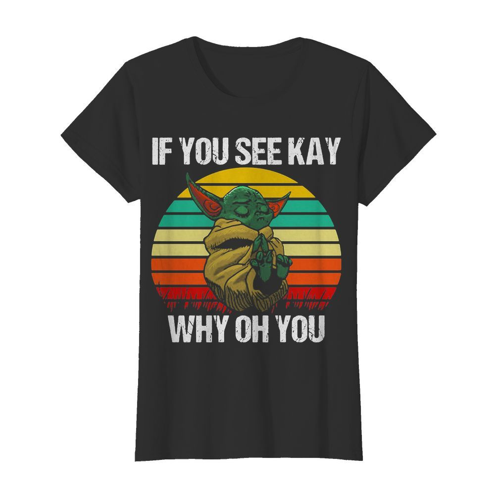 Baby Yoda if you see kay why oh you vintage  Classic Women's T-shirt