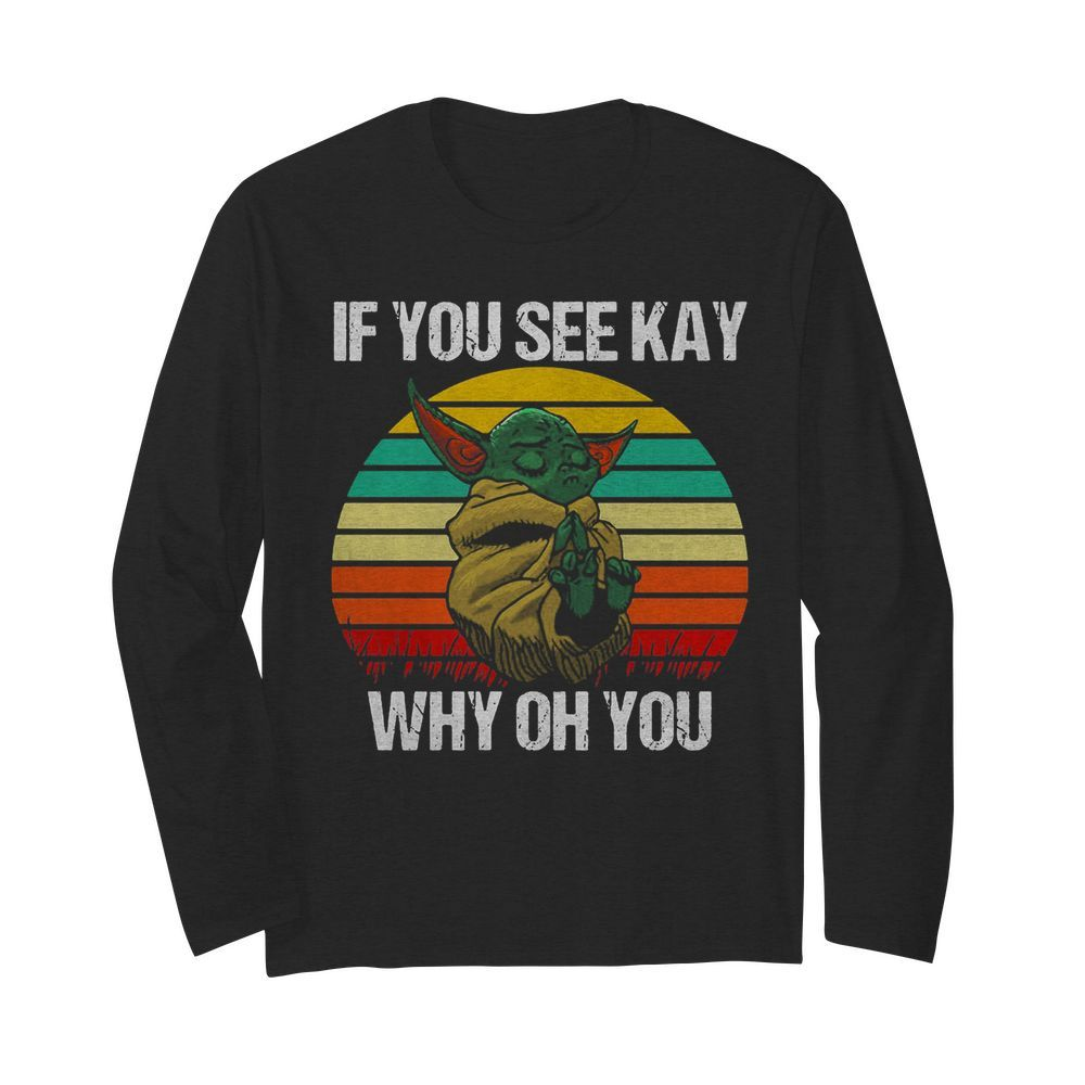 Baby Yoda if you see kay why oh you vintage  Long Sleeved T-shirt