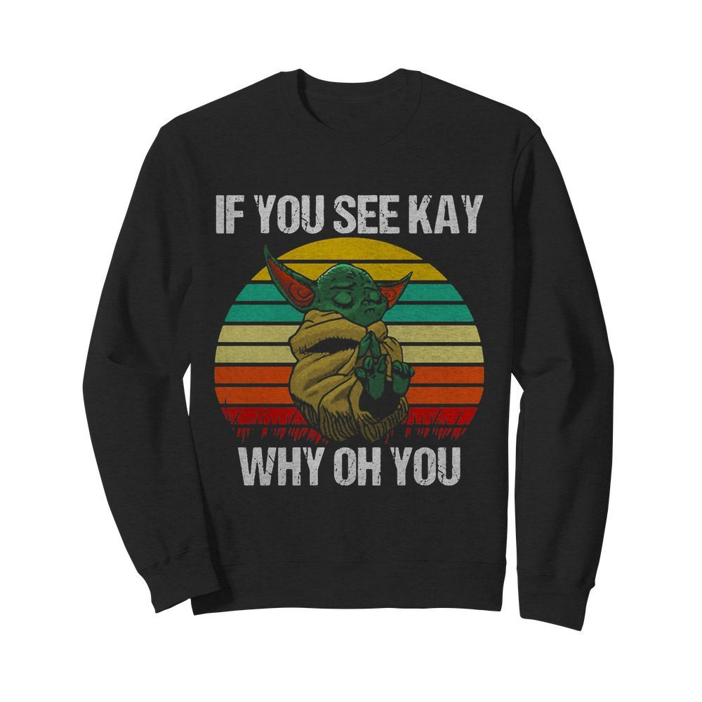 Baby Yoda if you see kay why oh you vintage  Unisex Sweatshirt