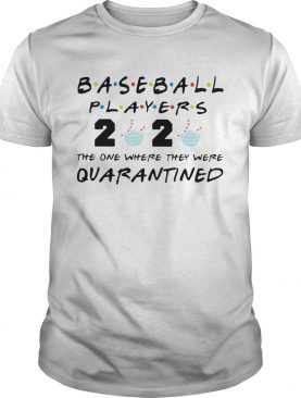 Baseball player 2020 mask the one where they were quarantined shirt