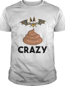 Bat Shit Crazy shirt