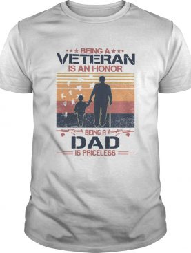 Being a Veteran is an honor being a Dad is Priceless vintage shirt