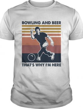 Bowling and beer thats why Im here vintage shirt