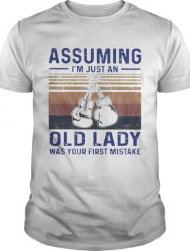 Boxing Gloves Assuming Im Just An Old Lady Was Your First Mistake Vintage shirt